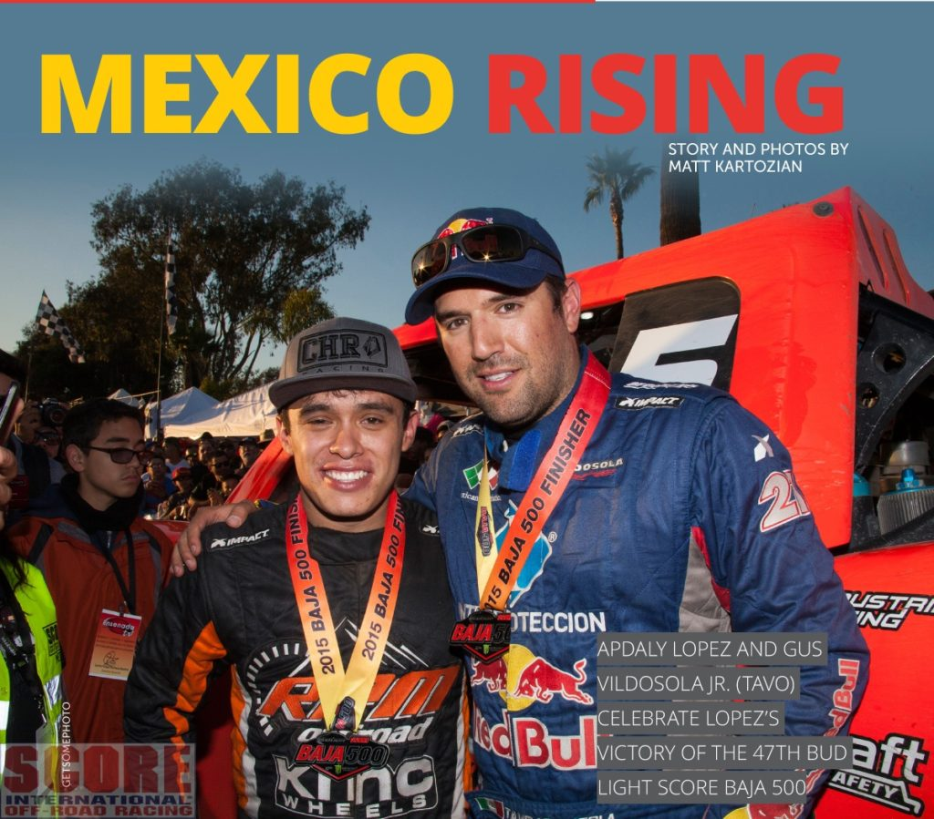 Apdaly_Lopez, Lalo Laguna and Tavo Vildosola are all from Mexico. And they are the reason Mexico is currently 3-0 in the SCORE World Desert Championship Racing Series following the Bud Light SCORE BAJA 500. Tavo won his third consecutive Bud Light SCORE San Felipe' 250 to open the SCORE season, Laguna took control early and raced to his first-ever Unlimited Trophy Truck and Overall Title in the Inaugural Bud Light SCORE Baja Sur 500, and then Lopez, in June, completed the hat trick for Mexico, becoming the first-ever driver from Mexico to win the 47th running of the world-famous Bud Light SCORE BAJA 500. SCORE Journal explores why this
